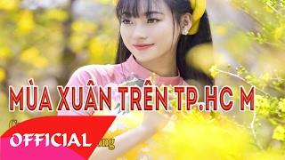 Mùa Xuân Trên Thành Phố Hồ Chí Minh - Ngọc Ánh | Nhạc Cách Mạng 2017 | MV Audio