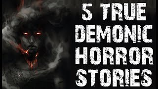 5 TRUE Disturbing & Terrifying Encounters With Demons   (Scary Stories)