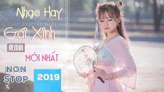 Nonstop Việt Mix Nhạc Hay Gái Xinh 2019 | LK Nhạc Remix Tâm Trạng Buồn Hay Nhất | P4