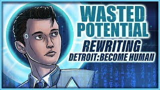 WASTED POTENTIAL-- Rewriting Detroit: Become Human