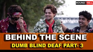 DUMB BLIND DEAF Part-3 | Behind The Scene | Round2hell | R2h