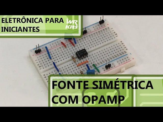 FONTE SIMÉTRICA FÁCIL COM OPAMP | Eletrônica para Iniciantes #138