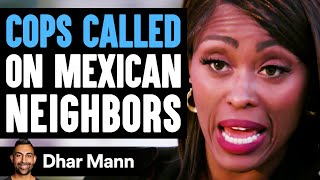 Mom CALLS COPS On MEXICAN Neighbors, She Instantly Regrets It   Dhar Mann
