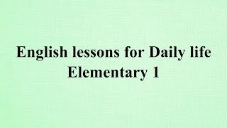 English lessons for Daily life - Dialogues and Conversations - Elementary 1 الحلقة الحادية عشر