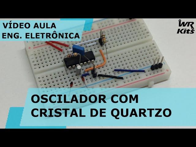 OSCILADOR COM CRISTAL DE QUARTZO | Vídeo Aula #135