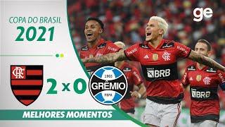 FLAMENGO 2 X 0 GRÊMIO  MELHORES MOMENTOS   QUARTAS DE FINAL COPA DO BRASIL 2021   ge.globo