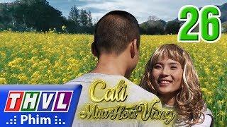 THVL | Cali mùa hoa vàng - Tập 26