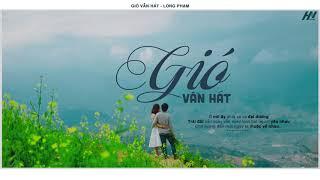 Gió Vẫn Hát - Long Phạm | MV Lyrics HD