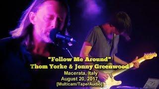 "Thom Yorke & Jonny Greenwood - ""Follow Me Around"" - 2017-08-20 -[Multicam/TaperAudio]- Italy"