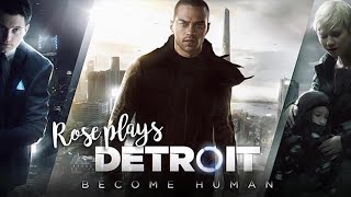 Rose Plays Detroit Become Human: I am the Luckiest Hooman (Part 13)