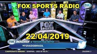 FOX SPORTS RÁDIO 22/04/2019 - PARTE 1/3