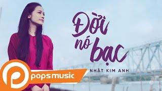 Đời Nó Bạc | Nhật Kim Anh | Official MV