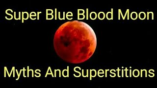 #Jan. 31, 2018 Super Blue Blood Moon and #Lunar Eclipse-Myth and superstitions related to phenomenon