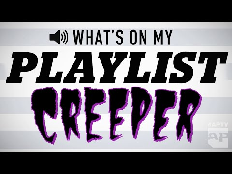 What's On My Playlist: CREEPER