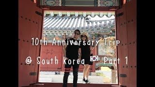 10th Anniversary Trip Stories 🎬 @ South Korea 🇰🇷 Part 1