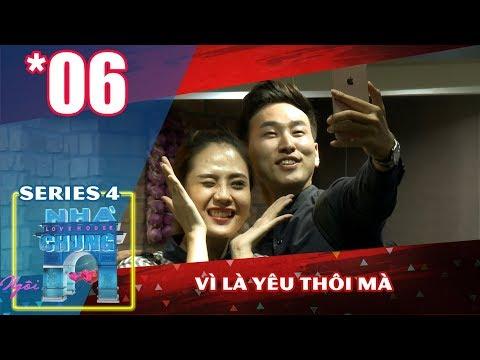Ngôi Nhà Chung – Love House | Series 4 – Tập 6 | Vì Là Yêu Thôi Mà