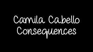 Camila Cabello - Consequences (Orchestra) Lyrics