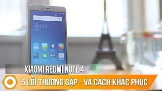 Xiaomi Redmi Note 4 - 5 lỗi thường gặp & cách khắc phục.