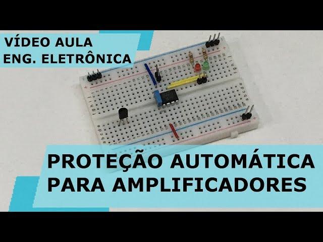 PROTEÇÃO AUTOMÁTICA PARA AMPLIFICADORES | Vídeo Aula #216