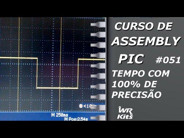 TEMPOS COM 100% DE PRECISÃO | Assembly para PIC #051