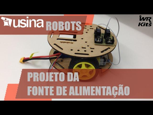 PROJETO DA FONTE DE ALIMENTAÇÃO | Usina Robots #007