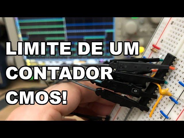 TESTAMOS O LIMITE DE FREQUÊNCIA DE UM CONTADOR CMOS!