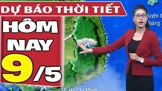 Dự báo thời tiết hôm nay mới nhất ngày 9/5 | Dự báo thời tiết 3 ngày tới