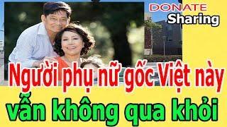 Ng,ư,ờ,i ph,ụ n,ữ g,ố,c Việt n,à,y v,ẫ,n kh,ô,ng q,u,a kh,ỏ,i - Donate Sharing
