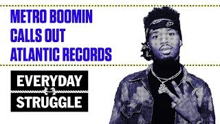 Metro Boomin Calls Out Atlantic Records | Everyday Struggle