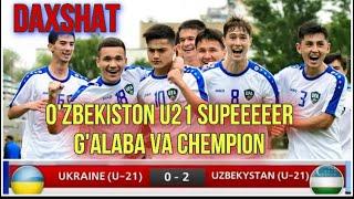 O'ZBEKISTON U21 2-0 UKRAINA U21    SUPER G'ALABA O'ZBEKISTON CHEMPION LOBONOVSKI TO'RNIRI 28.05.2021
