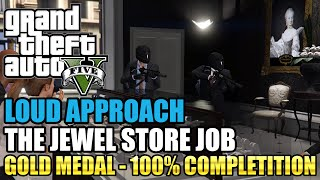 GTA 5 - The Jewel Store Job (MOST MONEY POSSIBLE) (Loud Approach) (Mission #13) - 100% Gold Medal