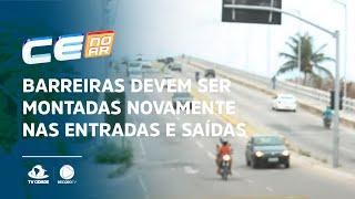 Barreiras devem ser montadas novamente nas entradas e saídas de Fortaleza