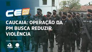 CAUCAIA: Operação da PM busca reduzir violência