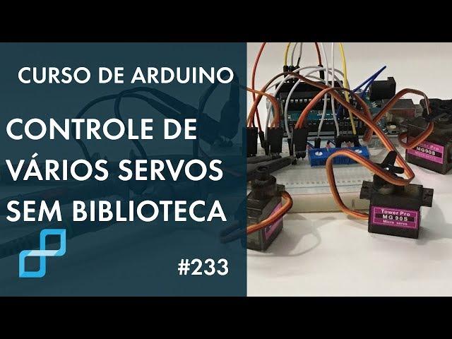 CONTROLE DE VÁRIOS SERVOS SEM BIBLIOTECA | Curso de Arduino #233