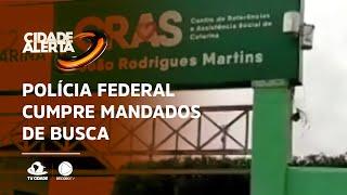 CRIMES ELEITORAIS NO CEARÁ: Polícia Federal cumpre mandados de busca e apreensão