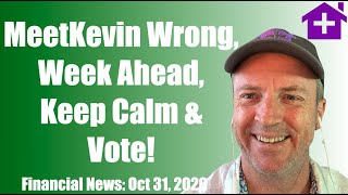 Oct 31 Financial News: MeetKevin You are Wrong, The Week Ahead, Keep Calm and Make Sure to Vote