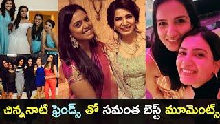 Watch: Samantha Akkineni with her childhood BEST friends p..