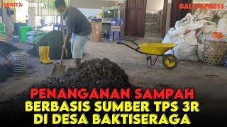 Penanganan Sampah Berbasis Sumber TPS 3R di Desa Baktisegara