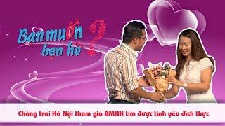 Chàng trai Hà Nội một lần dang dở hạnh phúc khi tham gia BMHH tìm được tình yêu đích thực😍