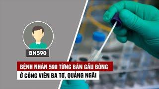 Bệnh nhân Covid-19 thứ 590 từng bán gấu bông ở công viên Ba Tơ, Quảng Ngãi