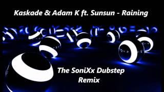 Kaskade & Adam K ft. Sunsun - Raining (The SoniXx Dubstep Remix)