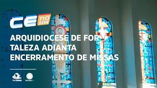 Arquidiocese de Fortaleza adianta encerramento de missas para 20 horas