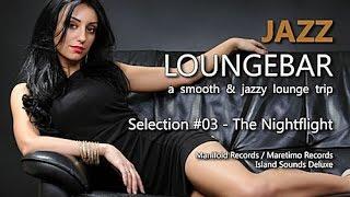 Jazz Loungebar - Selection #03 The Nightflight, HD, 2018, Smooth Lounge Music