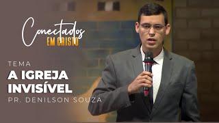 12/05/21 - A IGREJA INVISÍVEL | Pr. Denilson Souza