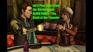 Let's Play Tales from the Borderlands BLIND FINALE - The Vault of the Traveler