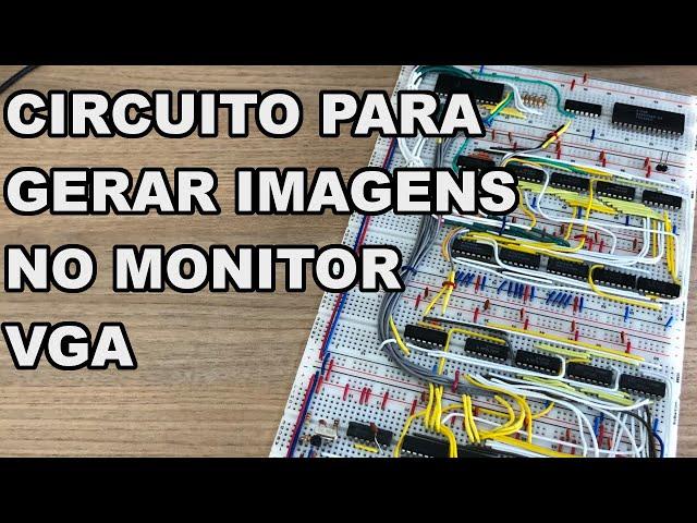 CIRCUITO PARA GERAR IMAGEM EM MONITOR VGA   Conheça Eletrônica! #222