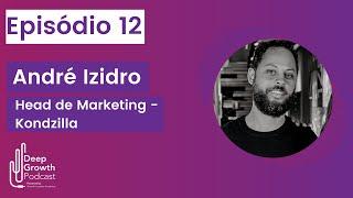 Deep Growth #12 - Os múltiplos negócios da Kondzilla - André Izidro, Head de Marketing da Kondzilla