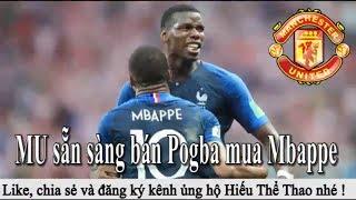 Tin bóng đá | Chuyển nhượng | 17/07/2018 : MU bán Pogba mua Mbappe - Blind về Ajax - Real mua Hazard