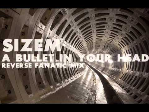 Sizem - A Bullet In Your Head (Reverse Fanatic Mix)