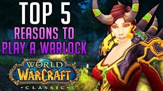 Top 5 Reasons to Play a WARLOCK in Classic World of Warcraft